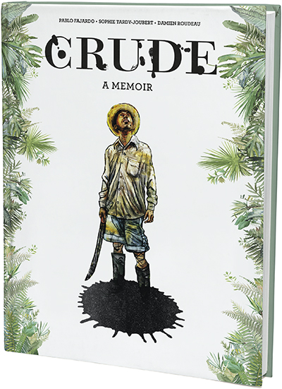 Cover image for Crude: A Memoir By Pablo Fajardo, Sophie Tardy-Joubert, Illustrated byDamien Roudeau, and translated by Hannah Chute